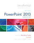 Exploring: Microsoft Powerpoint 2013, Introductory (14 Edition)