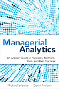 Managerial Analytics An Applied Guide to Principles Methods Tools & Best Practices