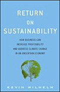 Return on Sustainability How Business Can Increase Profitability & Address Climate Change in an Uncertain Economy