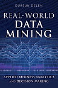 Real-World Data Mining: Applied Business Analytics and Decision Making (FT Press Operations Management)