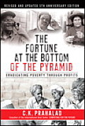 Fortune At The Bottom Of The Pyramid Revised & Updated 5th Anniversary Edition Eradicating Poverty Through Profits