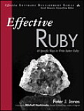 Effective Ruby: 48 Specific Ways to Write Better Ruby (Effective Software Development)