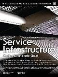 Service Infrastructure: On-Premise and in the Cloud (Prentice Hall Service Technology Series from Thomas Erl)