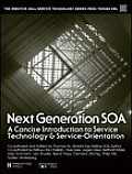 Next Generation Soa: A Real-World Guide to Modern Service-Oriented Computing (Prentice Hall Service Technology Series from Thomas Erl)