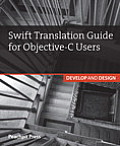 Swift Translation Guide for Objective-C Users: Develop and Design (Develop and Design)