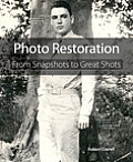 Photo Restoration: From Snapshots to Great Shots (From Snapshots to Great Shots)