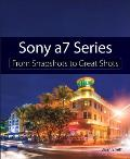 Sony A7 Series: From Snapshots to Great Shots (From Snapshots to Great Shots)