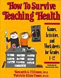 How to Survive Teaching Health Games Activities & Worksheets for Grades 4 12