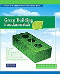 Green Building Fundamentals: A Practical Guide to Understanding and Applying Fundamental Sustainable Construction Practices and the LEED Green Buil