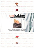 On Baking A Textbook of Baking & Pastry Fundamentals With CDROM