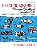 Creating Meaning Through Literature and the Arts : Arts Integration for Classroom Teachers (4TH 11 - Old Edition)