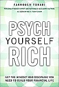 Psych Yourself Rich Get the Mindset & Discipline You Need to Build Your Financial Life