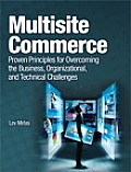 Multisite Commerce: Proven Principles for Overcoming the Business, Organizational, and Technical Challenges (10 Edition)