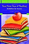 Your First Year of Teaching: Guidelines for Success (What Every Teacher Should Know about)