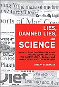 Lies Damned Lies & Science How to Sort Through the Noise Around Global Warming the Latest Health Claims & Other Scientific Controversies