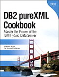 Db2 Purexml Cookbook: Master the Power of the Ibm Hybrid Data Server (10 Edition)