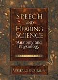 Speech and Hearing Science : Anatomy and Physiology (4TH 98 Edition)