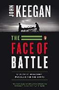 Face of Battle : a Study of Agincourt, Waterloo, and the Somme (76 Edition)