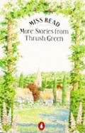 Miss Read More Stories From Thrush Green
