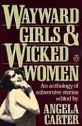 Wayward Girls & Wicked Women An Anthology of Stories