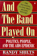 & The Band Played On Politics People & by Randy Shilts