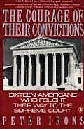 Courage of Their Convictions : Sixteen Americans Who Fought Their Way To the Supreme Court (88 Edition)