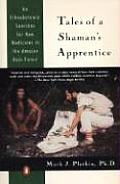 Tales of a Shaman's Apprentice: An Ethnobotanist Searches for New Medicines in the Rain Fore Cover