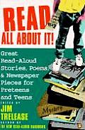 Read All About It! : Great Read-aloud Stories, Poems, and Newspaper Pieces for Preteens and Teens (93 Edition)