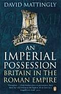 An Imperial Possession: Britain In The Roman Empire, 54 BC - AD 409 (Penguin History Of Britain) by David Mattingly
