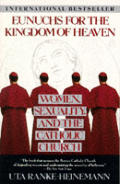 Eunuchs For The Kingdom Of Heaven Women Sexuality & the Catholic Church