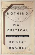 Nothing If Not Critical Selected Essays on Art & Artists