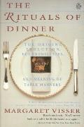 Rituals Of Dinner The Origins Evolution Eccentricities & Meaning Of Table Manners