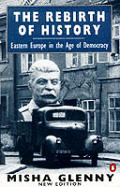 Rebirth of History: Eastern Europe in the Age of Democracy