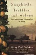 Songbirds Truffles & Wolves An American Naturalist in Italy