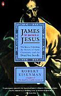 James the Brother of Jesus The Key to Unlocking the Secrets of Early Christianity & the Dead Sea Scrolls
