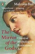 The Mirror of the Gods: Classical Mythology in Renaissance Art. Malcolm Bull