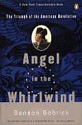 Angel In The Whirlwind: The Triumph Of The American Revolution by Benson Bobrick