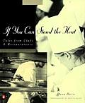 If You Can Stand the Heat Tales from Chefs & Restaurateurs