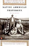 Native American Testimony A Chronicle of Indian White Relations from Prophecy to the Present 1492 2000