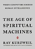 Age Of Spiritual Machines When Computers Exceed Human Intelligence