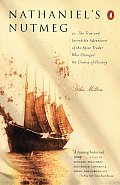 Nathaniel's Nutmeg: Or, the True and Incredible Adventure of the Spice Trader Who Changed the Course of History Cover