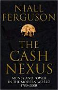 Cash Nexus Money & Power In The Modern World 1700 2000