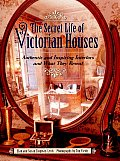 The Secret Life of Victorian Houses: Authentic and Inspiring Interiors and What They Reveal