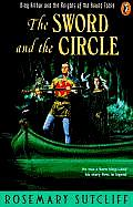The Sword and the Circle: King Arthur and the Knights of the Round Table (King Arthur and the Knights of the Round Table) Cover