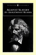 Against Slavery: An Abolitionist Reader (Penguin Classics) by Mason Lowance