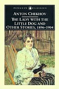 Lady with the Little Dog & Other Stories 1896 1904