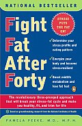 Fight Fat After Forty: The Revolutionary Three-Pronged Approach That Will Break Your Stress--Fat Cycle and Make You Healthy, Fit, and Trim fo