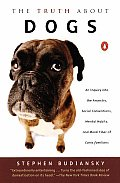 Truth about Dogs An Inquiry Into Ancestry Social Conventions Mental Habits Moral Fiber Canis Fami