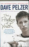 The Privilege of Youth: The Inspirational Story of a Teenager's Search for Acceptance and Friendship. Dave Pelzer Cover