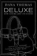 Deluxe: How Luxury Lost Its Lustre. Dana Thomas